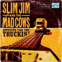 Slim Jim And The Mad Cows Appetite For The Truckin'