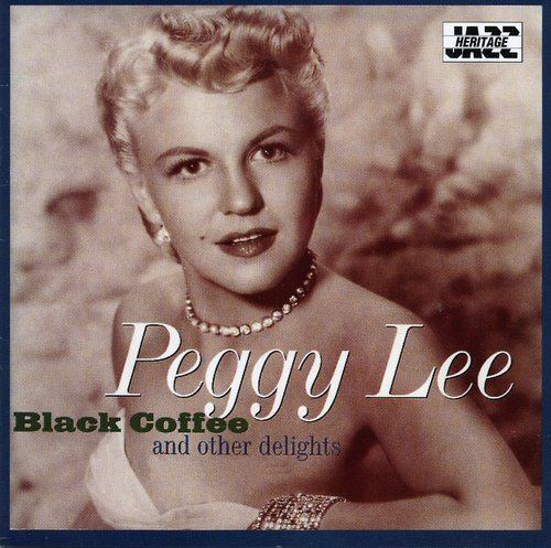 Peggy Lee Vocals Gordon Jenkins Arranger Condu Peggy Lee Black Coffee And Other Delights