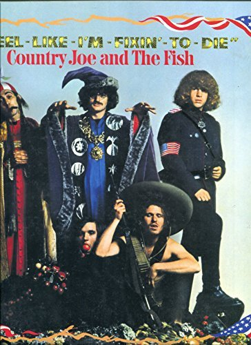 Country Joe & The Fish I Feel Like I'm Fixin' To Die