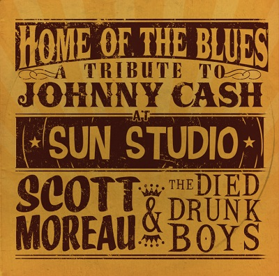 Moreau Scott & The Died Drunk Boys Home Of The Blues A Tribute To Johnny Cash At Sun Local
