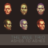 Wee Trio Ashes To Ashes