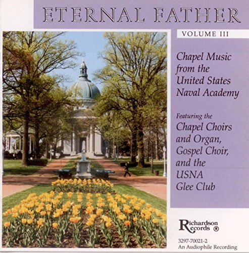 Usna Glee Club Usna Women's Glee Club Usna Gospel Eternal Father Vol. Iii Chapel Music From The Un