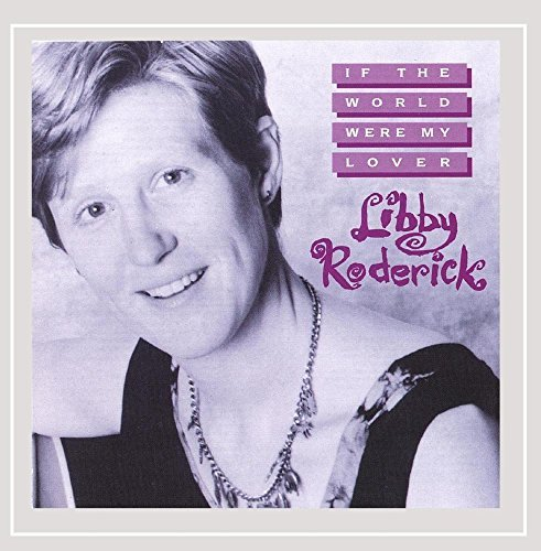 Libby Roderick If The World Were My Lover