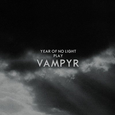 Year Of No Light Vampyr