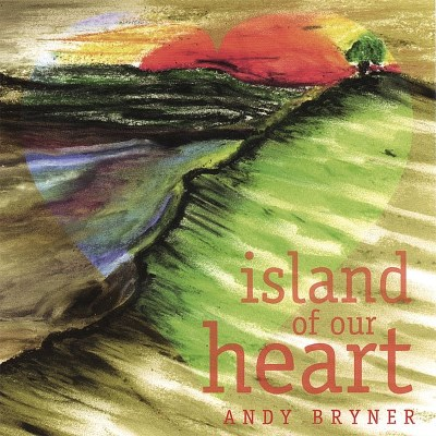 Andy Bryner Island Of Our Heart
