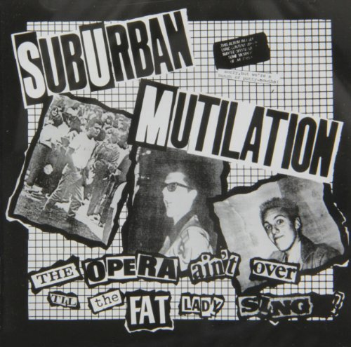 Suburban Mutilation Opera Ain't Over Till The Fat