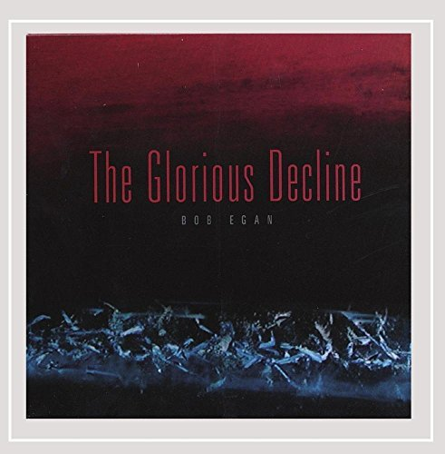 Bob Egan Glorious Decline Import Can
