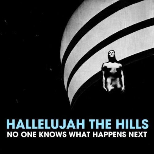 Hallelujah The Hills No One Knows What Happens Next