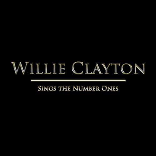 Willie Clayton Sings The # 1's Explicit Version