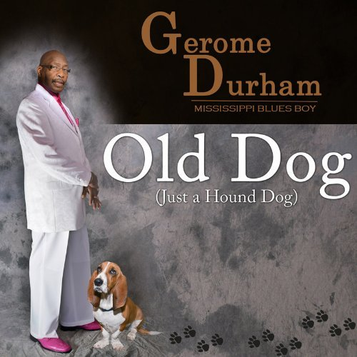 Gerome Durham Old Dog (just A Hound Dog)