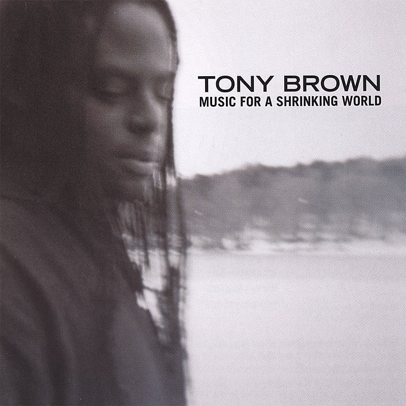 Brown Tony Music For A Shrinking World