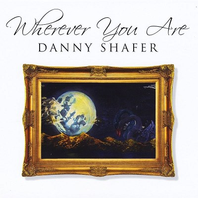 Danny Shafer Wherever You Are