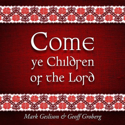 Geslison Mark Come Ye Children Of The Lord CD R