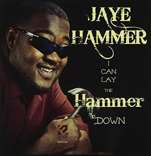 Jaye Hammer I Can Lay The Hammer Down