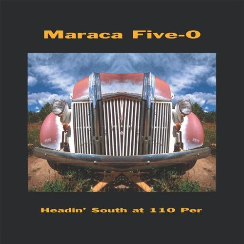 Maraca Five O Headin' South At 110 Per