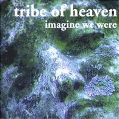 Tribe Of Heaven Imagine We Were