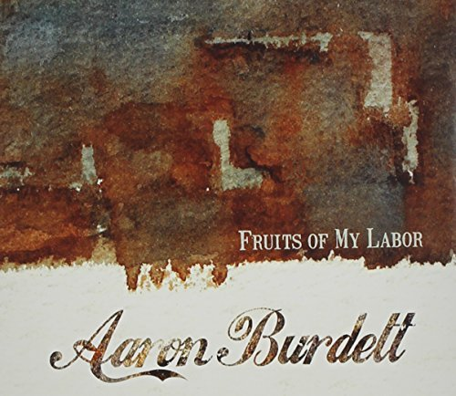 Aaron Burdett Fruits Of My Labor