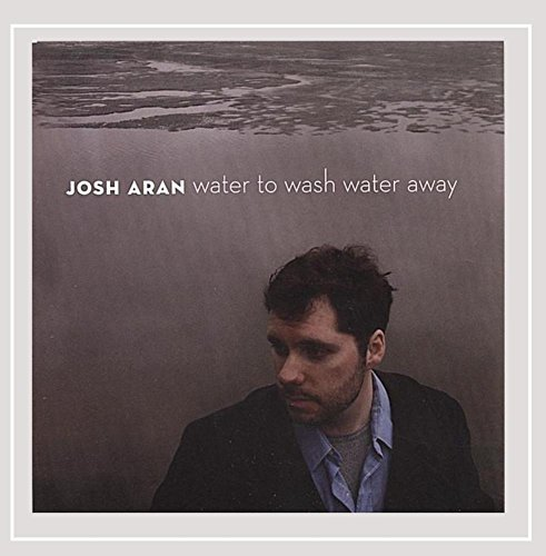Aran Josh Water To Wash Water Away