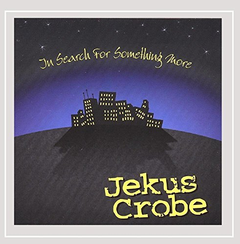Jekus Crobe In Search For Something More Local