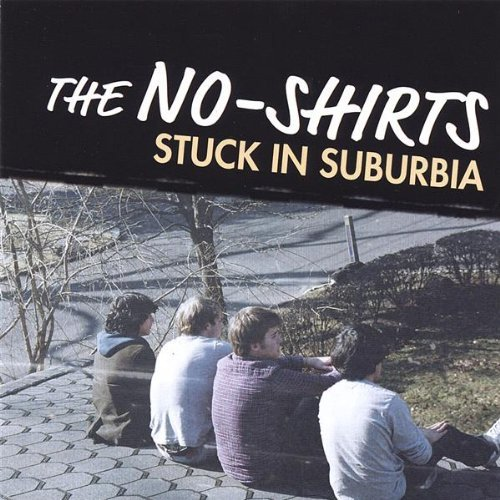 No Shirts Stuck In Suburbia