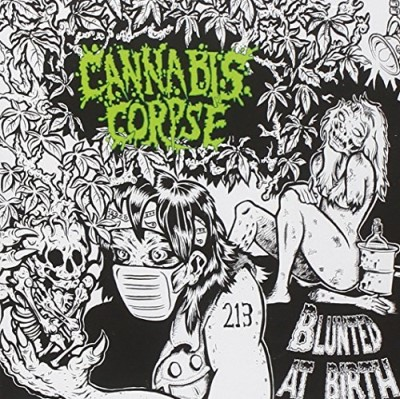 Cannabis Corpse Blunted At Birth