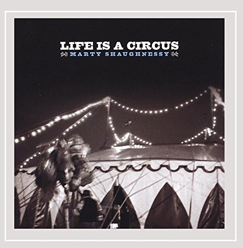 Marty Shaughnessy Life Is A Circus