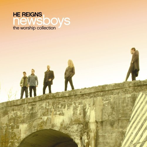 Newsboys He Reigns Worship Collection