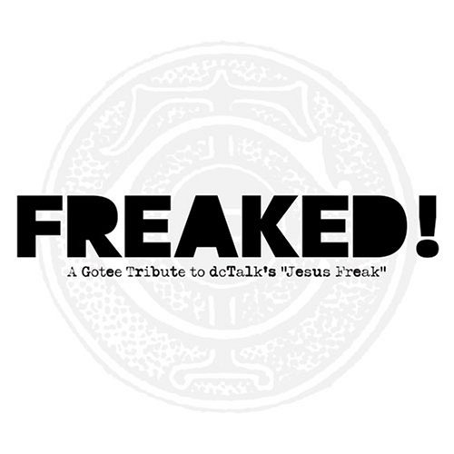 Freaked! A Gotee Tribute To Dc Freaked! A Gotee Tribute T T Dc Talks