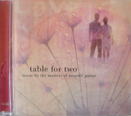 Table For Two Music By The Masters Of Acoustic Guitar