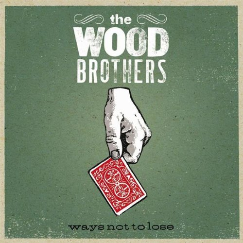 Wood Brothers Ways Not To Lose
