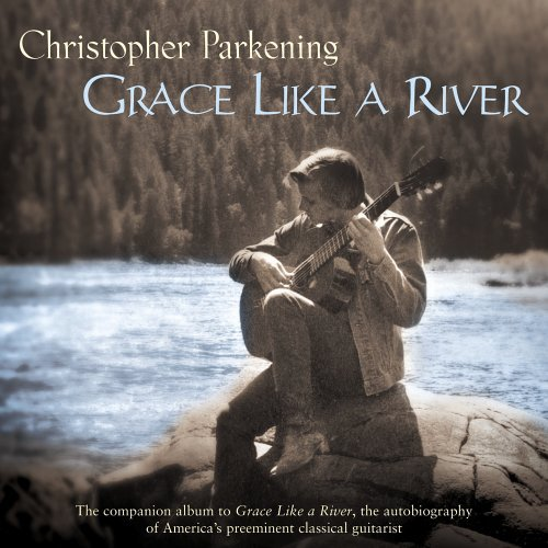 Christopher Parkening Grace Like A River Parkening (gtr)