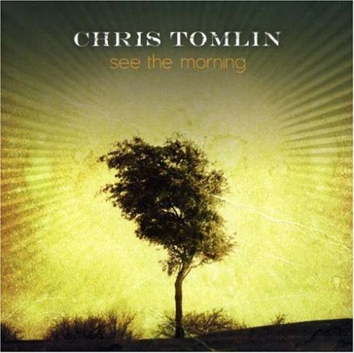 Chris Tomlin See The Morning