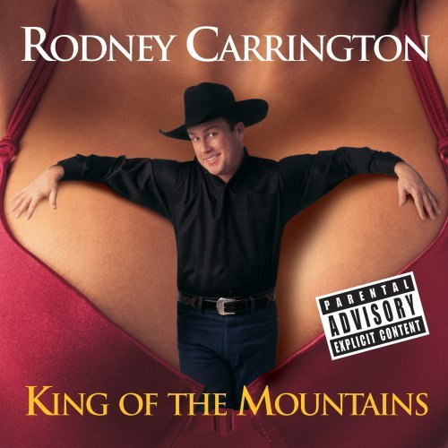Rodney Carrington King Of The Mountains Explicit Version