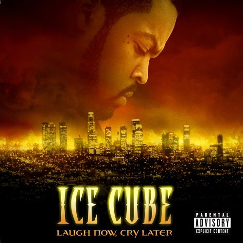 Ice Cube Laugh Now Cry Later Explicit Version