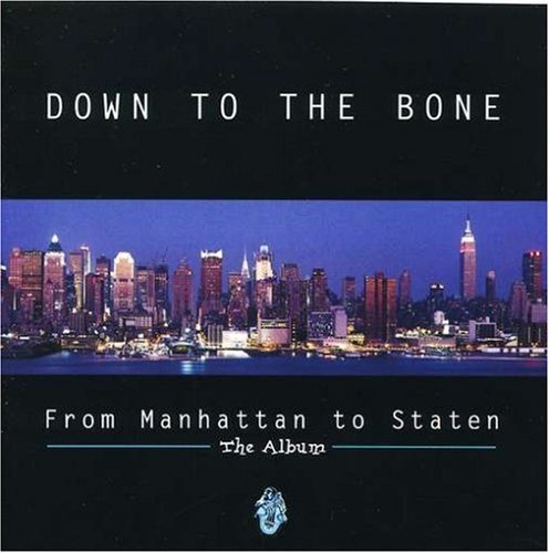 Down To The Bone From Manhattan To Staten