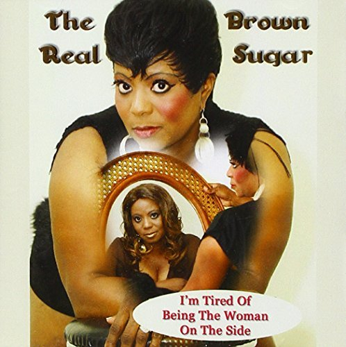 Real Brown Sugar I'm Tired Of Being The Woman O