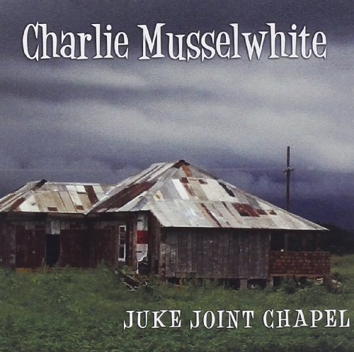 Charlie Musselwhite Juke Joint Chapel
