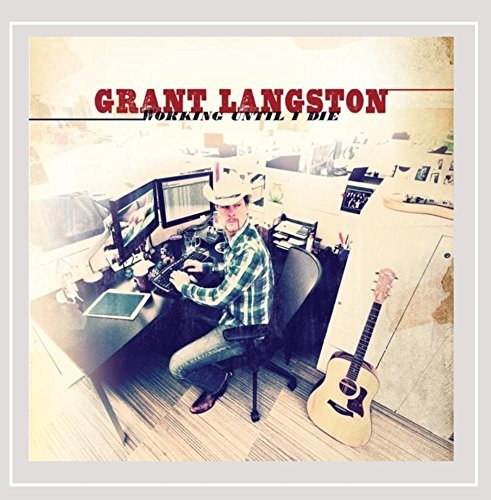 Grant Langston Working Until I Die