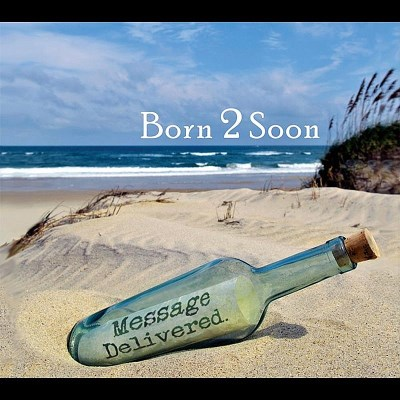Born 2 Soon Message Delivered CD R