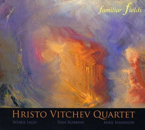 Hristo Vitchev Quartet Familiar Fields