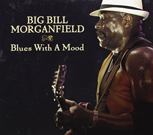 Big Bill Morganfield Blues With A Mood