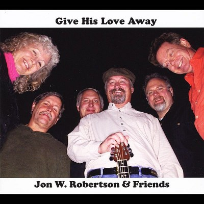 Robertson Jon William Give His Love Away