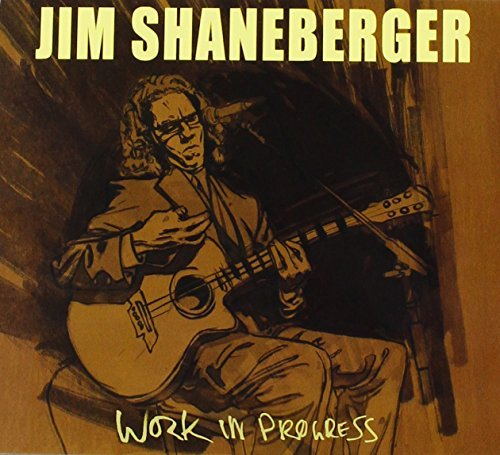 Jim Shaneberger Work In Progress