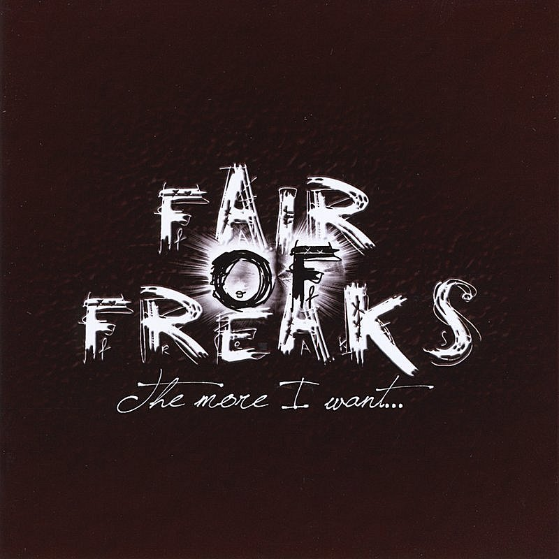 Fair Of Freaks More I Want
