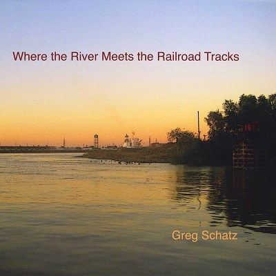 Schatz Greg Where The River Meets The Rail