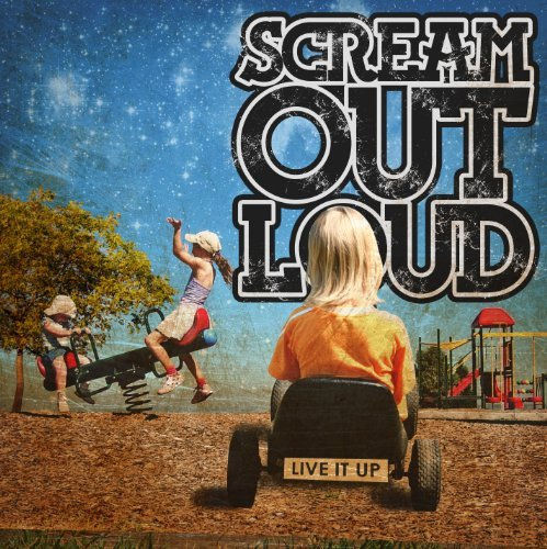 Scream Out Loud Live It Up
