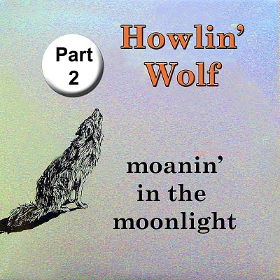 Howlin' Wolf Moanin' In The Moon