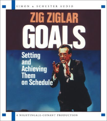 Zig Ziglar Goals Setting And Achieving Them On Schedule Abridged