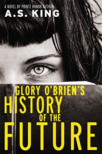 A. S. King Glory O'brien's History Of The Future