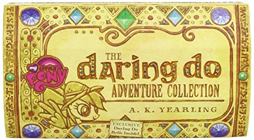 A. K. Yearling My Little Pony The Daring Do Adventure Collection A Three Book
